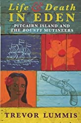 Life and Death in Eden: Pitcairn Island and the Bounty Mutineers by Trevor Lummis (2000-08-01)