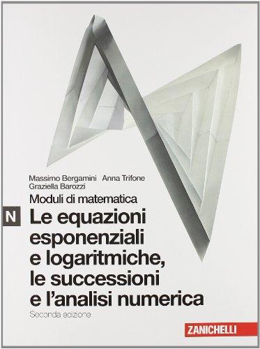 Moduli di matematica. Modulo N bianco: Equazioni esponenziali e logaritmiche. Con espansione online. Per le Scuole superiori