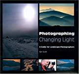Photographing Changing Light: A Guide for Landscape Photographers by Ken Scott (2004-04-29)