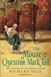 The Mouse with the Question Mark Tail by Richard Peck (2013) Hardcover