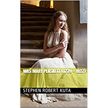 Mrs Mary Plaskett (1739 - 1827) (The Lives of my Ancestors Series Book 1)