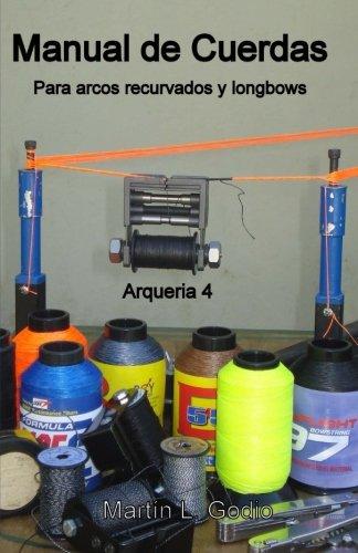 Manual de cuerdas Para arcos recurvados y longbows: Arqueria 4 por Martin L Godio