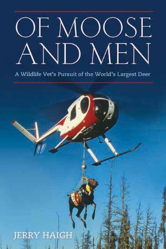Of Moose and Men: A Wildlife Vet's Pursuit of the World's Largest Deer