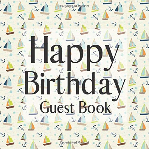 Happy Birthday Guest Book: Boats Yachts Sail Away - Signing Celebration w Photo Space Gift Log Party Event Reception Visitor Advice Wishes Message ... Unique Elegant Accessories Idea Scrapbook -