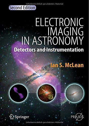 Electronic Imaging in Astronomy: Detectors and Instrumentation (Springer Praxis Books) 2nd edition by McLean, Ian S. (2008) Hardcover