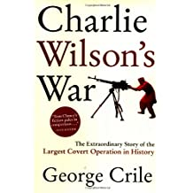 Charlie Wilson's War: The Extraordinary Story of the Largest Covert Operation in History