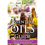 Essential Oils Guide: 15 Natural Health Benefits and Uses of Essential Oils: Essential Oils for Weight Loss, Essential Oils for Skin Care, Essential Oils ... Oils Series Book 2) (English Edition)