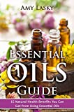 Essential Oils Guide: 15 Natural Health Benefits You Can Get From Using Essential Oils (FREE Gift Inside!)