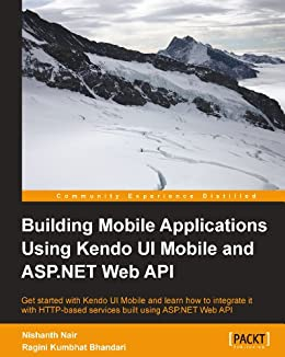 Building Mobile Applications Using Kendo UI Mobile and ASP.NET Web API by [Nair, Nishanth, Bhandari, Ragini Kumbhat]