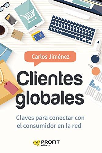 Descargar Clientes Globales: Claves para conectar con el consumidor en la red pdf libros gratis leer libros online descarga y lee libros gratis