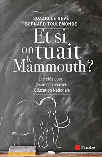 Et si on tuait le mammouth ? : Les cls (pour vraiment) rnover l'Education nationale