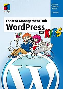 Content Management mit WordPress für Kids (mitp für Kids) von [Hanke, Johann-Christian]