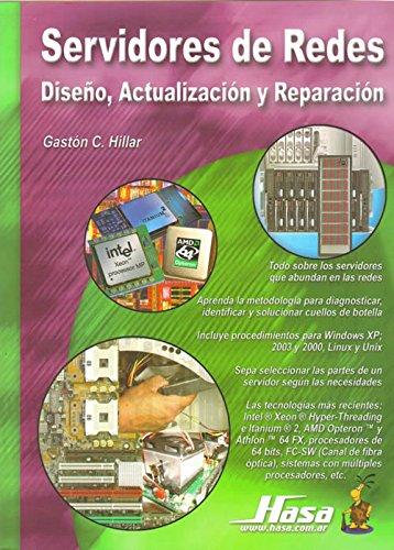Servidores de Redes/ Network Server: Diseno, Actualizacion Y Reparacion por Gaston Carlos Hillar