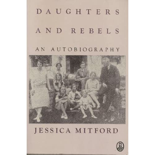 Daughters and Rebels: An Autobiography 1St edition by Mitford, Jessica (1981) Paperback