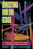 Directing for the Stage a Workshop Guide of Creative Exercises and Projects: A Workshop Guide of 42 Creating Training Ex