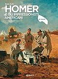 Homer e gli impressionisti americani. Ediz. illustrata