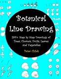 Botanical Line Drawing: 200+ Step by Step Drawings of Trees, Flowers, Fruits, Leaves and Vegetables