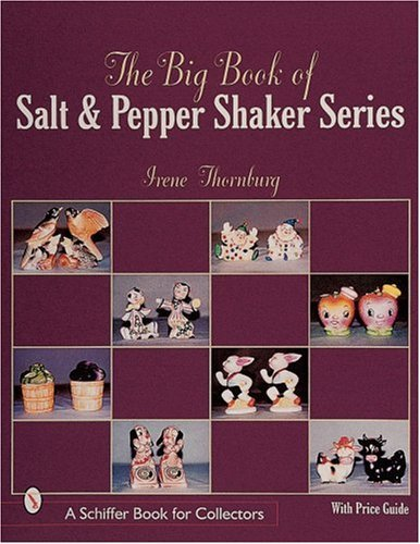 The Big Book of Salt and Pepper Shaker Series (Schiffer Book for Collectors with Price Guide) by Irene Thornburg (1999-08-01)