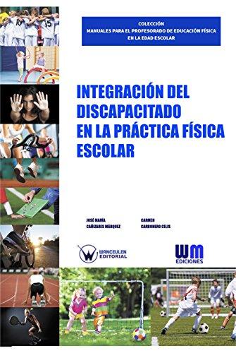 Integración del discapacitado en la práctica física escolar por José María Cañizares Márquez