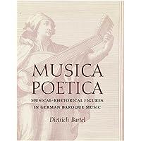 Musica Poetica: Musical-Rhetorical Figures in German Baroque Music