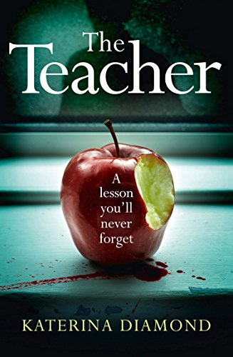 The Teacher: A shocking and compelling new crime thriller - NOT for the faint-hearted! by [Diamond, Katerina]