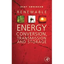 Renewable Energy Conversion, Transmission, and Storage by Bent Sørensen (2007-11-21)