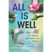 All Is Well: Heal Your Body with Medicine, Affirmations, and Intuition by Louise Hay (2013-03-01)