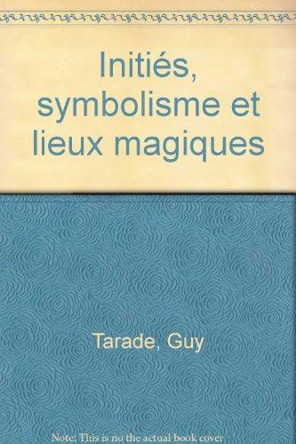 Initiés, symbolisme et lieux magiques