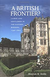 A British Frontier?: Lairds and Gentlemen in the Eastern Borders, 1540-1603