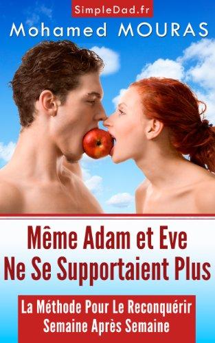 Même Adam et Eve Ne Se Supportaient Plus (La Méthode Pour Le (re)Conquérir Semaine Après Semaine