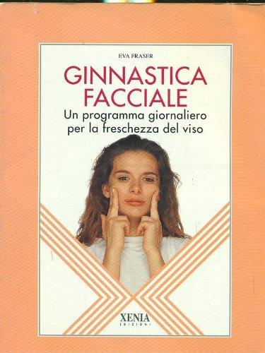 Ginnastica facciale. Un programma giornaliero per la freschezza del viso (L'altra scienza)