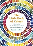 The Little Book of Colour: How to Use the Psychology of Colour to Transform your Life (English Edition)