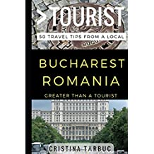 Greater Than a Tourist – Bucharest Romania: 50 Travel Tips from a Local