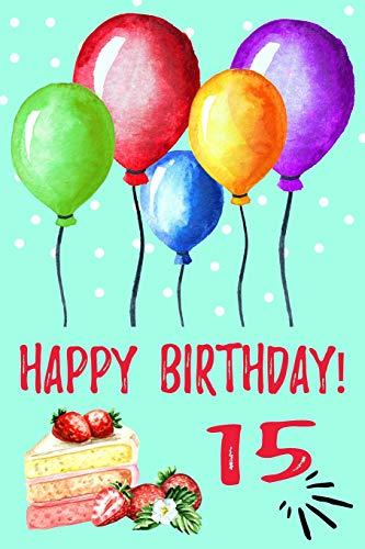 Happy Birthday: Cute Novelty Happy 15th Birthday Gift Journal: Lined Balloon Notebook