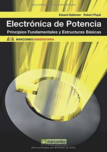 Electronica de Potencia: Principios Fundamentales y Estructuras Básicas (MARCOMBO UNIVERSITARIA) por Eduard Ballester