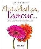Telecharger Livres Et si c etait ca l amour Un hommage aux femmes de ma vie (PDF,EPUB,MOBI) gratuits en Francaise