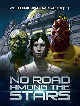 No Road Among the Stars: An InterStellar Commonwealth Novel by [Scott, A. Walker]