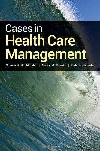 Cases In Health Care Management 1st Edition by Buchbinder, Sharon B., Shanks, Nancy H., Buchbinder, Dale (2013) Paperback