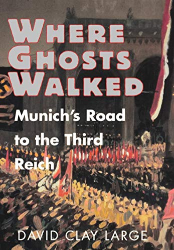 Where Ghosts Walked: Munich's Road to the Third Reich por David Clay Large