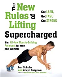 The New Rules of Lifting Supercharged: Ten All-New Muscle-Building Programs for Men and Women by Lou Schuler (2013-12-31)
