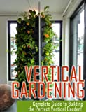 Vertical Gardening: Ultimate Guide to Building the Perfect Vertical Garden!