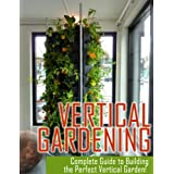 Vertical Gardening: Ultimate Guide to Building the Perfect Vertical Garden! (English Edition)