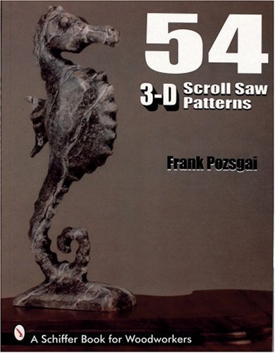 54 3-D Scroll Saw Patterns (Schiffer Book for Woodworkers)