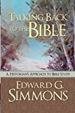 Talking Back to the Bible: A Historian's Approach to Bible Study by Edward G Simmons (2016-02-25)