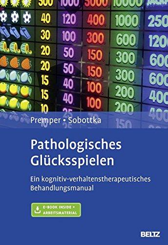 Pathologisches Glücksspielen: Ein kognitiv-verhaltenstherapeutisches Behandlungsmanual. Mit E-Book inside und Arbeitsmaterial