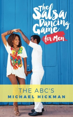 The Salsa Dancing Game for Men: The ABC's por Michael Hickman