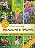 Homöopathie für Pflanzen - Der Klassiker in der 14. Auflage: Der praktische Leitfaden für Zimmer-, Balkon- und Gartenpflanzen Mit Ergänzungen von Cornelia Maute