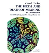 [(The Birth and Death of Meaning: An Interdisciplinary Perspective on the Problem of Man)] [Author: Ernest Becker] published on (September, 1971)
