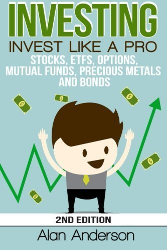 investing-invest-like-a-pro-stocks-etfs-options-mutual-funds-precious-metals-and-bonds-by-alan-ander