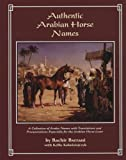 Authentic Arabian Horse Names: A Collection of Arabic Names with Translations and Pronunciations with actual Arabic Calligraphy by Bachir Bserani (2005-02-01)